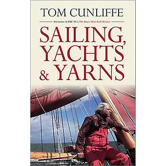 Sailing - Yachts and Yarns by Tom Cunliffe - 9781119992837 Book