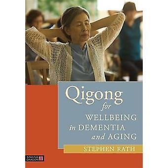 Qigong de bien-être dans la démence et vieillissement par Stephen Rath - LauRha F