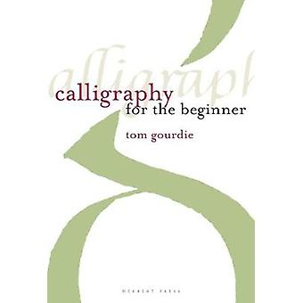 Calligraphy for the Beginner by Tom Gourdie - 9781912217533 Book