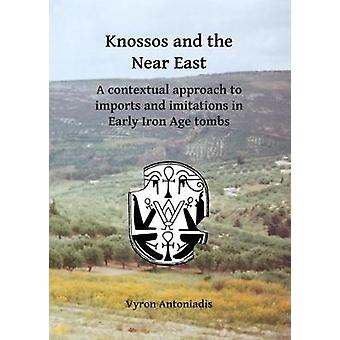 Knossos and the Near East - A contextual approach to imports and imita