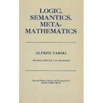 Logic - Semantics - Metamathematics - Papers from 1923 to 1938 by Alfr