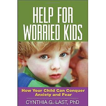 Aide pour les enfants inquiets: comment votre enfant peut vaincre l'anxiété et la peur