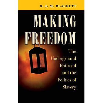 Making Freedom: Maanalaisen rautatien ja politiikan orjuuden (Steven ja Janice Brose luentoja sisällissodan aikakauden)