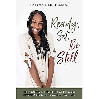 Ready, Set, Be Still: How God Used Faith and Personal Revelation to Transform My Life