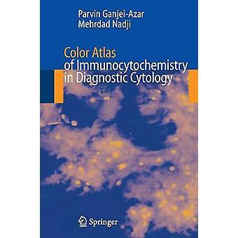 Farbe-Atlas von Immunocytochemistry in der diagnostischen Zytologie durch GanjeiAzar & Parvin