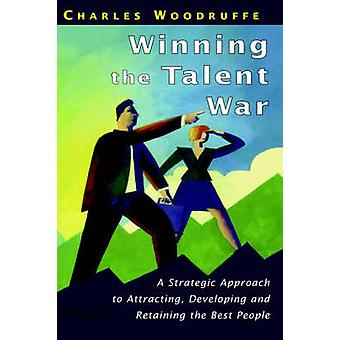 Winning the Talent War A Strategic Approach to Attracting Developing and Retaining the Best People by Woodruffe & Charles