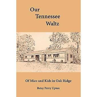ONZE TENNESSEE WALTZ Of Mice and Kids in Oak Ridge door Upton & Betsy Perry