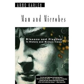 Man and Microbes Disease and Plagues in History and Modern Times by Karlen & Arno