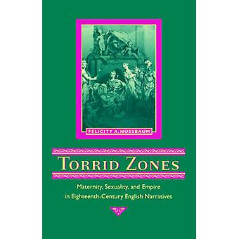 Torrid Zones Maternity Sexuality and Empire in EighteenthCentury English Narratives by Nussbaum & Felicity A.