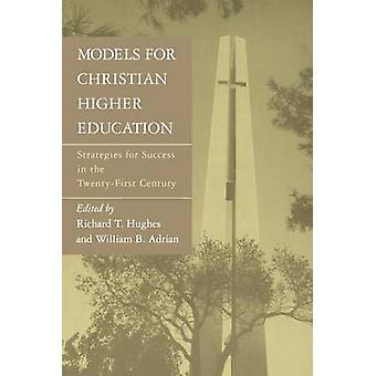 Models for Christian Higher Education Strategies for Success in the TwentyFirst Century by Hughes & Richard T.