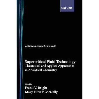 Supercritical Fluid Technology Theoretical  Applied Approaches to Analytical Chemistry Acsss 488 by Bright & Frank V.