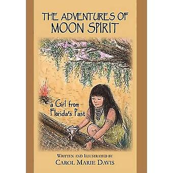 The Adventures of Moon Spirit a Girl from Floridas Past by Davis & Carol Marie