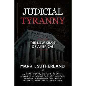 Judicial TYRANNY  the New Kings of America by Mark SutherlandDave Meyer