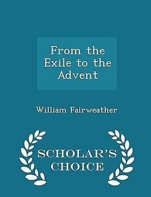 From the Exile to the Advent  Scholars Choice Edition by Fairweather & William