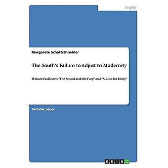 The Souths Failure to Adjust to ModernityWilliam Faulkners The Sound and the Fury and A Rose for Emily by Schattschneider & Margarete