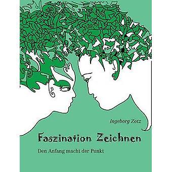 Faszination ZeichnenDen Anfang macht der Punkt tekijä Zotz & Ingeborg