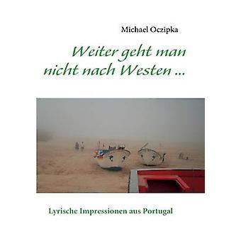 Weiter geht man nicht nach Westen ...... Lyrische Impressionen aus Portugal von Oczipka & Michael
