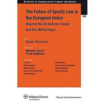De toekomst van de Sport in de Europese Unie buiten het EU-hervormingsverdrag en het Witboek door BlanpainColucciHendrickx