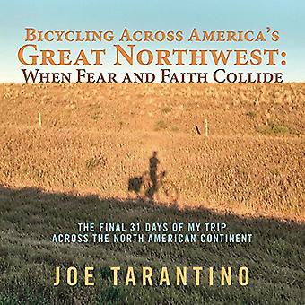 Cykling på tværs af America's Great Northwest: når frygt og tro kolliderer: de sidste 31 dage af min tur på tværs af det nordamerikanske kontinent