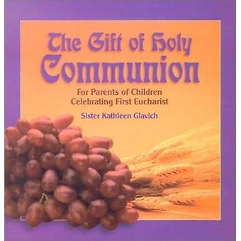 The Gift of Holy Communion - For Parents of Children Celebrating First