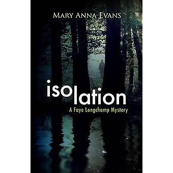 Isolation - A Faye Longchamp Mystery by Mary Anna Evans - 978146420402