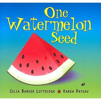 One Watermelon Seed by Celia Lottridge - Karen Patkau - 9781554552221