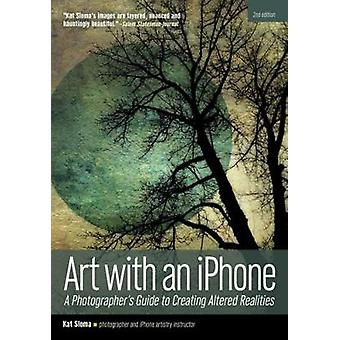 Art with an iphone - A Photographer's Guide to Creating Altered Realit