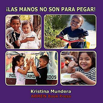 Las Manos No Son Para Pegar by Kristina Mundera - 9781937314026 Book