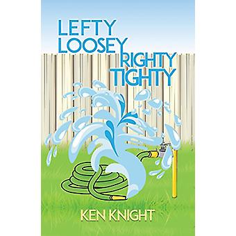 Lefty Loosey - Righty Tighty by Ken  Knight - 9781786939661 Book