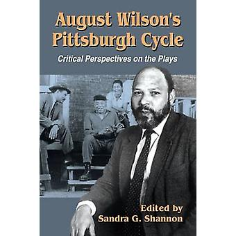 August Wilson's Pittsburgh Cycle - Critical Perspectives on the Plays