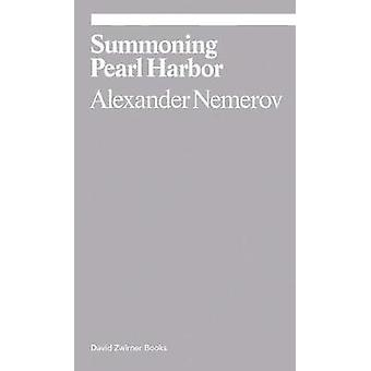 Summoning Pearl Harbor by Alexander Nemerov - 9781941701652 Book