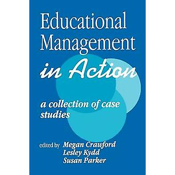Educational Management in Action A Collection of Case Studies by Parker & Susan
