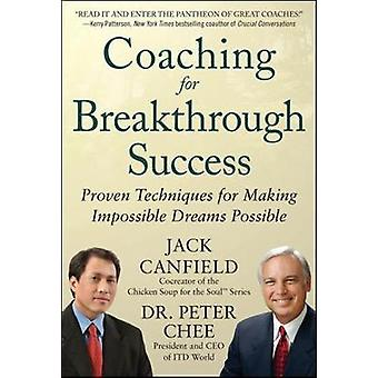 Coaching for Breakthrough Success Proven Techniques for Mak by Jack Canfield