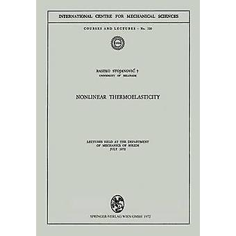 Nonlinear Thermoelasticity  Lectures Held at the Department of Mechanics of Solids July 1972 by Rastko Stojanovic