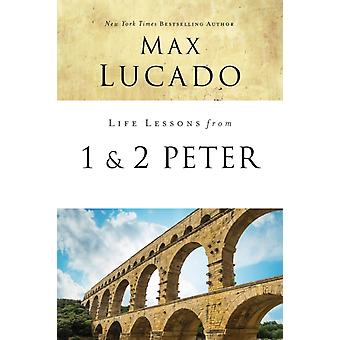 Life Lessons from 1 and 2 Peter by Max Lucado