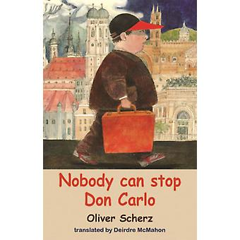 Nobody Can Stop Don Carlo by Oliver Scherz & Translated by Deirdre McMahon