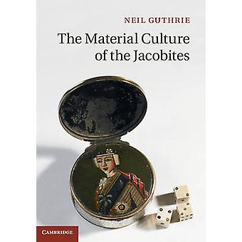 Material Culture of the Jacobites by Neil Guthrie