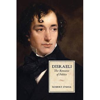 Disraeli  The Romance of Politics by Robert P O Kell