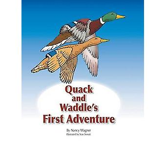 Quack and Waddles First Adventure by Wagner & Nancy
