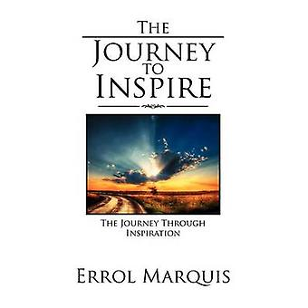 The Journey to Inspire The Journey Through Inspiration by Marquis & Errol