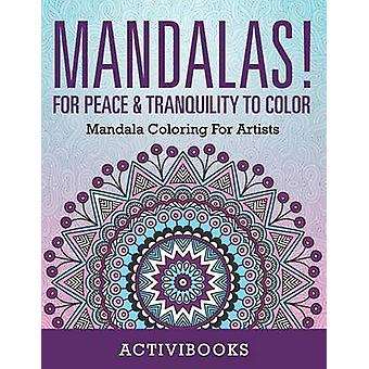 Mandalas For Peace  Tranquility To Color Mandala Coloring For Artists by Activibooks