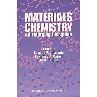Materials Chemistry An Emerging Discipline by Interrante & Leonard V.