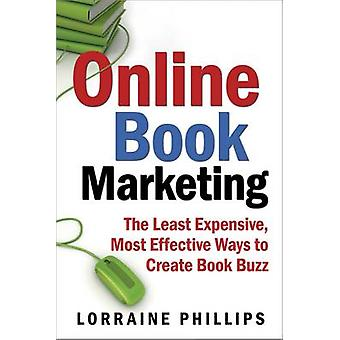 Online Book Marketing The Least Expensive Most Effective Ways to Create Book Buzz by Phillips & Lorraine