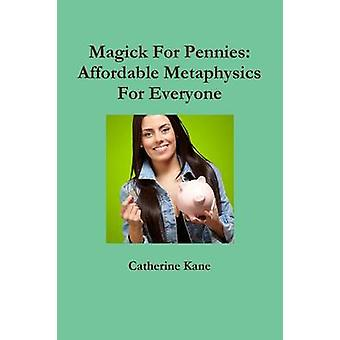 Magick For Pennies Affordable  Metaphysics For Everyone by Kane & Catherine