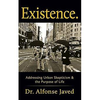Existence Addressing Urban Skepticism  the Purpose of Life by Javed & Dr Alfonse