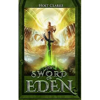 The Sword Of Eden by Clarke & Holt