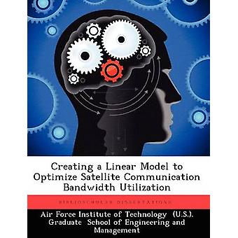Creating a Linear Model to Optimize Satellite Communication Bandwidth Utilization by Stone & David A.