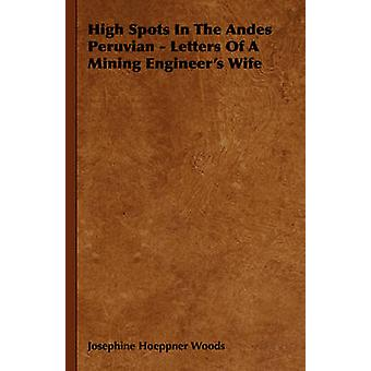 High Spots in the Andes Peruvian  Letters of a Mining Engineers Wife by Woods & Josephine Hoeppner