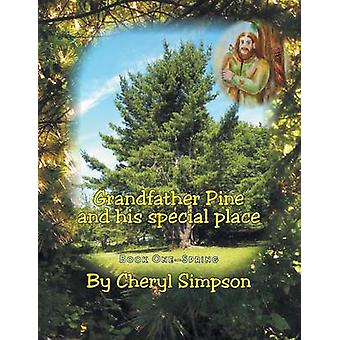 Grandfather Pine and His Special Place Book One  Spring by Simpson & Cheryl