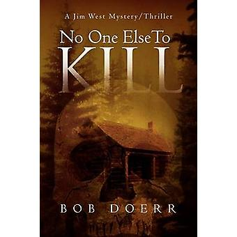 No One Else to Kill A Jim West Mystery Thriller Series Book 5 by Doerr & Bob